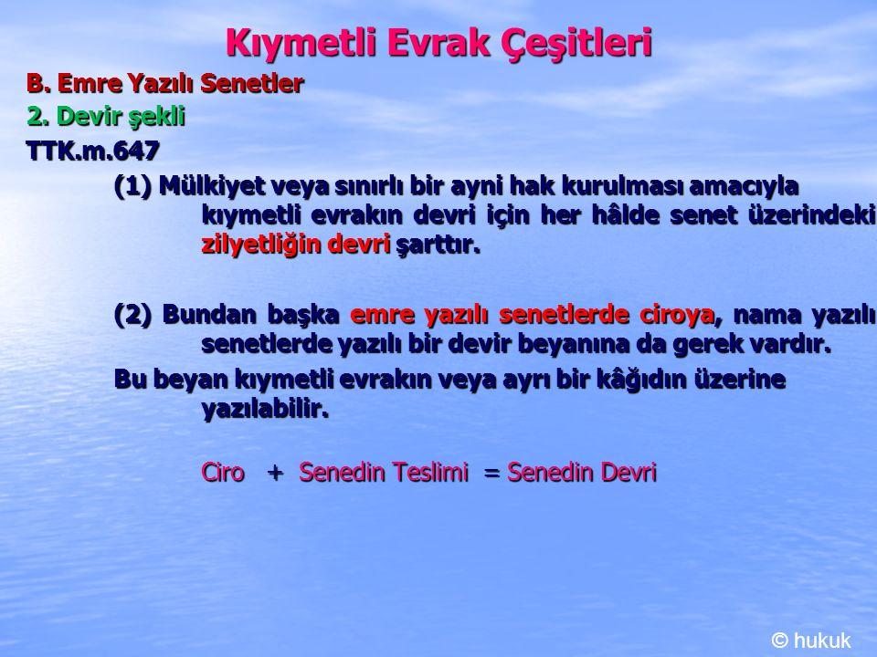 Kıymetli Evrak Çeşitleri B. Emre Yazılı Senetler 2. Devir şekli TTK.m.647 TTK.m.647 (1) Mülkiyet veya sınırlı bir ayni hak kurulması amacıyla kıymetli