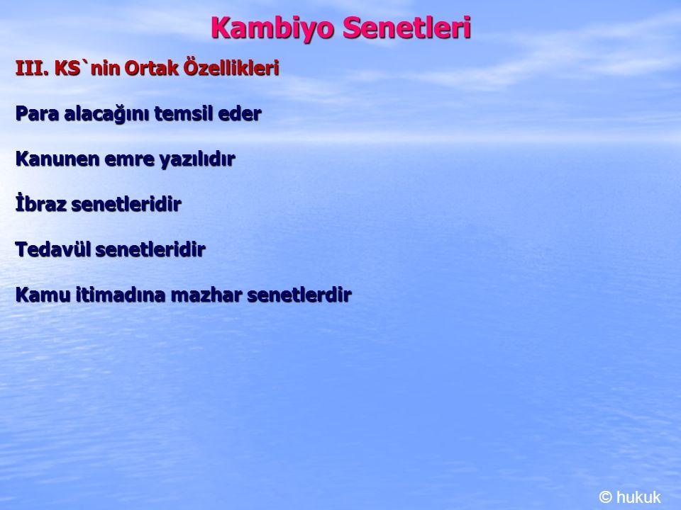 Kambiyo Senetleri III. KS`nin Ortak Özellikleri Para alacağını temsil eder Kanunen emre yazılıdır İbraz senetleridir Tedavül senetleridir Kamu itimadı