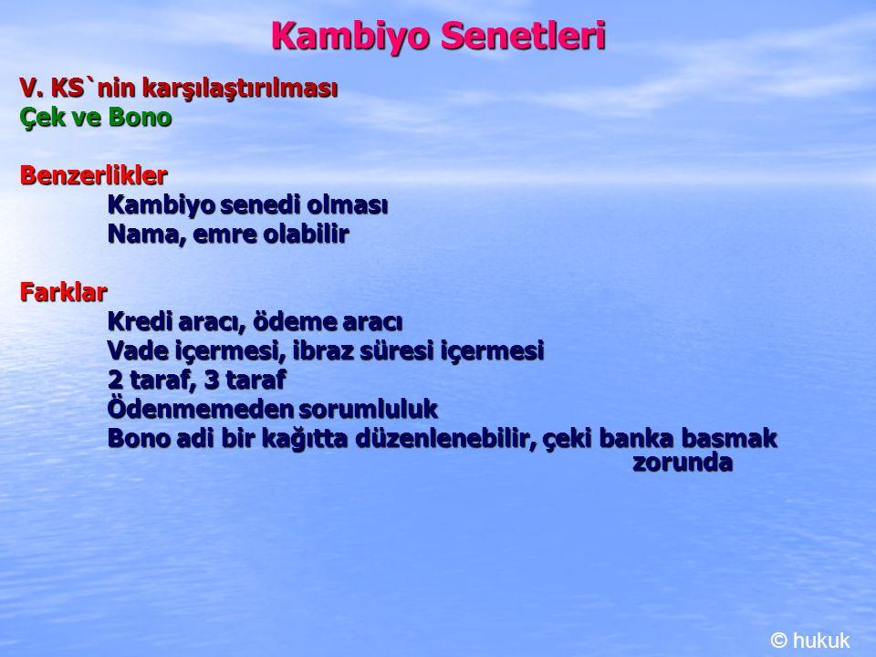 Kambiyo Senetleri V. KS`nin karşılaştırılması Çek ve Bono Benzerlikler Kambiyo senedi olması Nama, emre olabilir Farklar Kredi aracı, ödeme aracı Vade