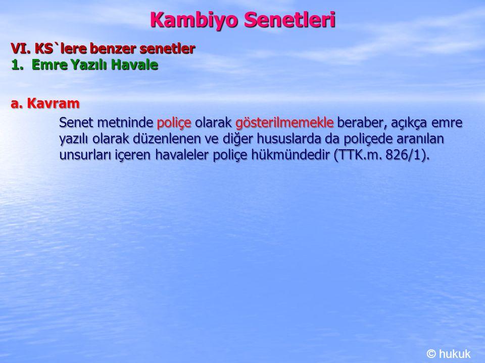 Kambiyo Senetleri VI. KS`lere benzer senetler 1. Emre Yazılı Havale a. Kavram Senet metninde poliçe olarak gösterilmemekle beraber, açıkça emre yazılı