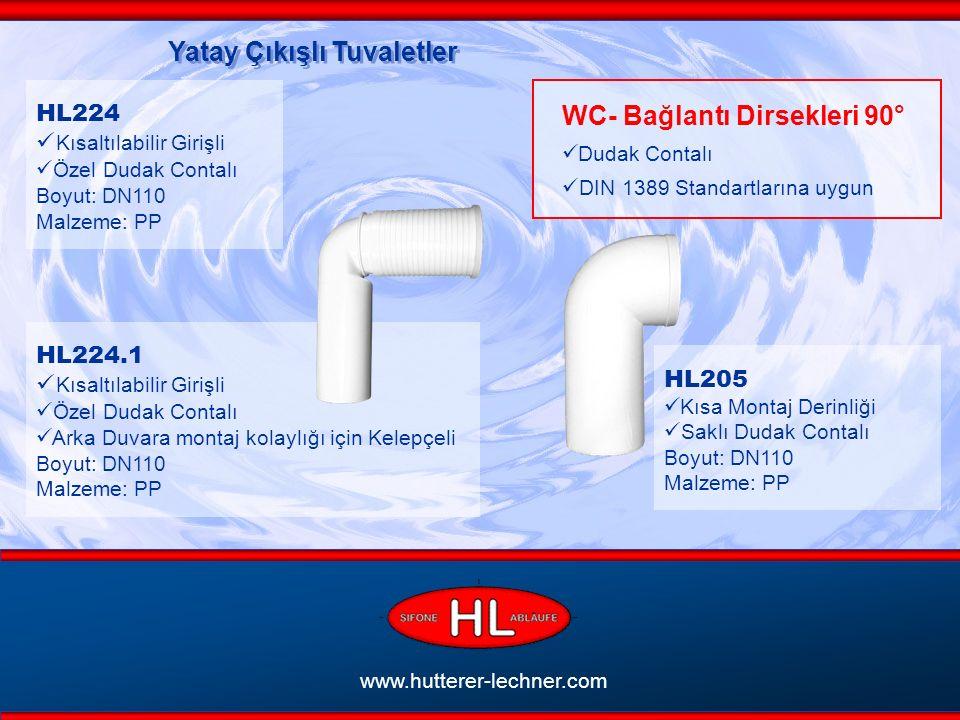 www.hutterer-lechner.com Yatay Çıkışlı Tuvaletler WC- Bağlantı Dirsekleri 90° Dudak Contalı DIN 1389 Standartlarına uygun HL224.1 Kısaltılabilir Girişli Özel Dudak Contalı Arka Duvara montaj kolaylığı için Kelepçeli Boyut: DN110 Malzeme: PP HL224 Kısaltılabilir Girişli Özel Dudak Contalı Boyut: DN110 Malzeme: PP HL205 Kısa Montaj Derinliği Saklı Dudak Contalı Boyut: DN110 Malzeme: PP