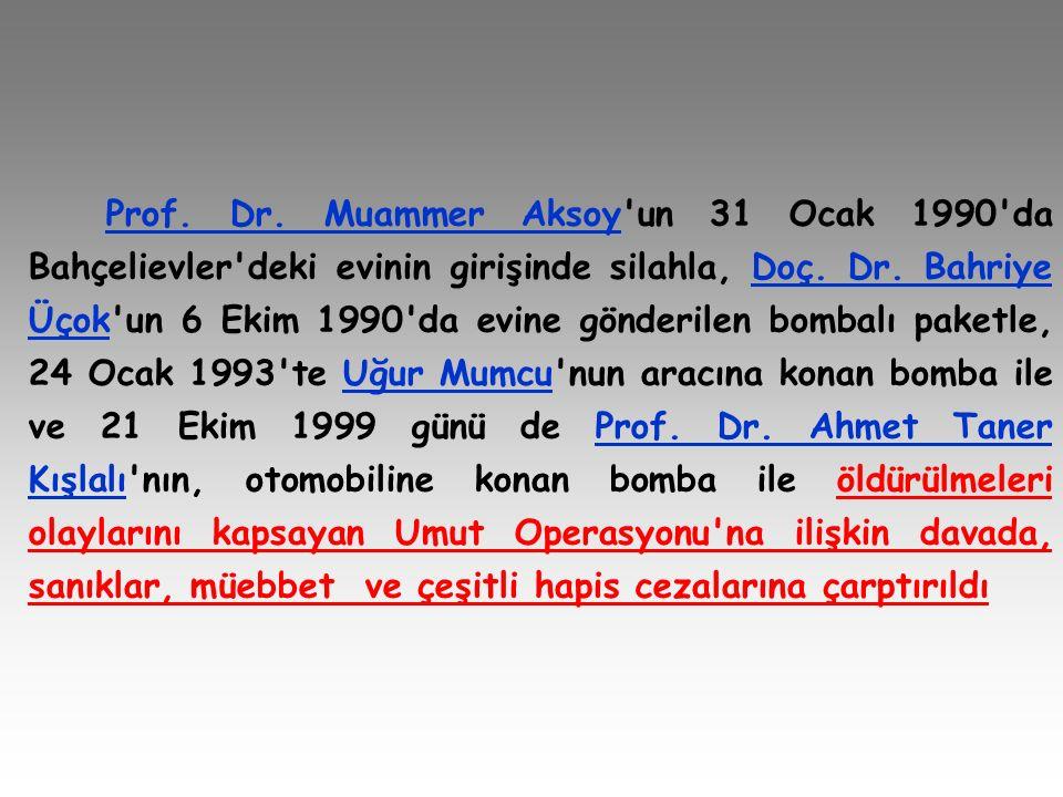 Prof. Dr. Muammer Aksoy'un 31 Ocak 1990'da Bahçelievler'deki evinin girişinde silahla, Doç. Dr. Bahriye Üçok'un 6 Ekim 1990'da evine gönderilen bombal