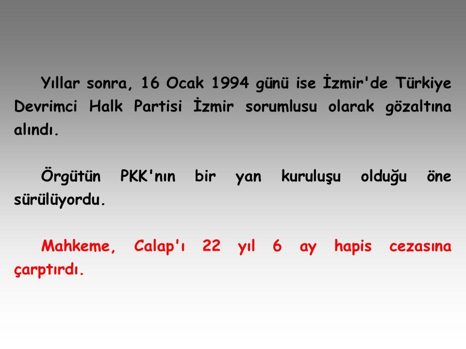 Yıllar sonra, 16 Ocak 1994 günü ise İzmir'de Türkiye Devrimci Halk Partisi İzmir sorumlusu olarak gözaltına alındı. Örgütün PKK'nın bir yan kuruluşu o