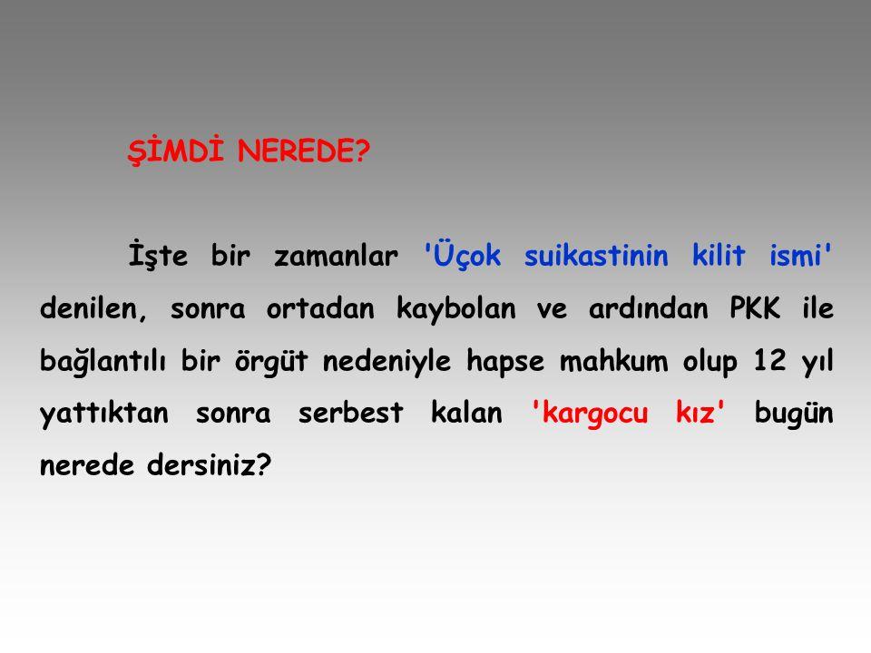 ŞİMDİ NEREDE? İşte bir zamanlar 'Üçok suikastinin kilit ismi' denilen, sonra ortadan kaybolan ve ardından PKK ile bağlantılı bir örgüt nedeniyle hapse
