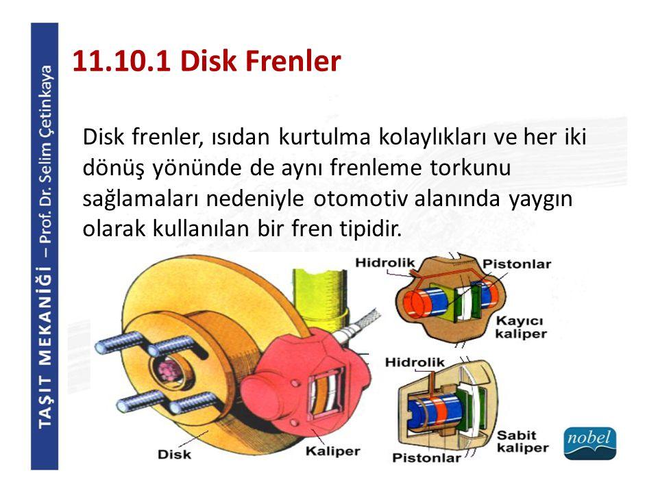 11.10.1 Disk Frenler Disk frenler, ısıdan kurtulma kolaylıkları ve her iki dönüş yönünde de aynı frenleme torkunu sağlamaları nedeniyle otomotiv alanında yaygın olarak kullanılan bir fren tipidir.