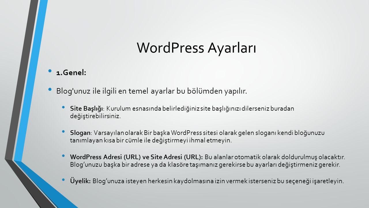 WordPress Ayarları 1.Genel: Blog'unuz ile ilgili en temel ayarlar bu bölümden yapılır. Site Başlığı: Kurulum esnasında belirlediğiniz site başlığınızı