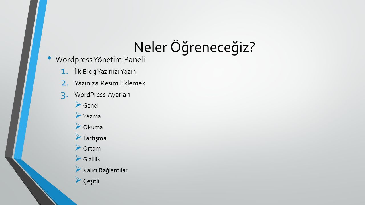 Neler Öğreneceğiz? Wordpress Yönetim Paneli 1. İlk Blog Yazınızı Yazın 2. Yazınıza Resim Eklemek 3. WordPress Ayarları  Genel  Yazma  Okuma  Tartı
