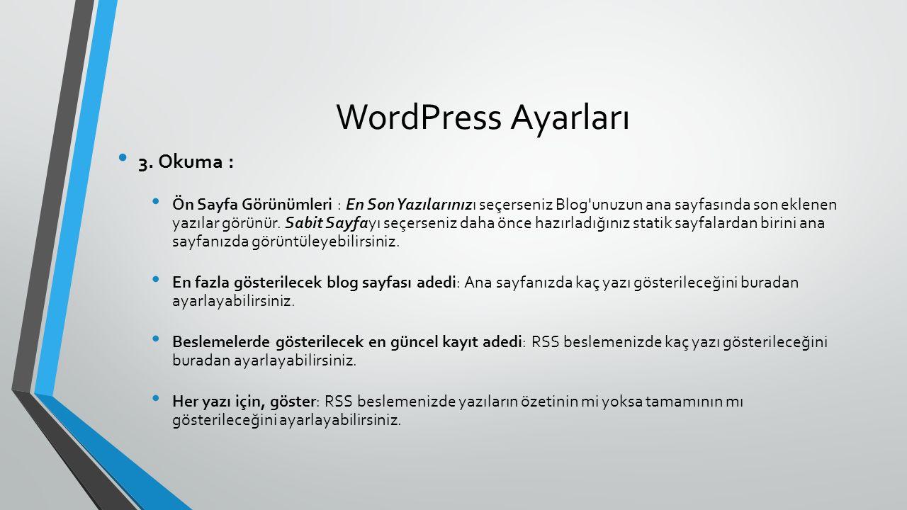 WordPress Ayarları 3. Okuma : Ön Sayfa Görünümleri : En Son Yazılarınızı seçerseniz Blog'unuzun ana sayfasında son eklenen yazılar görünür. Sabit Sayf