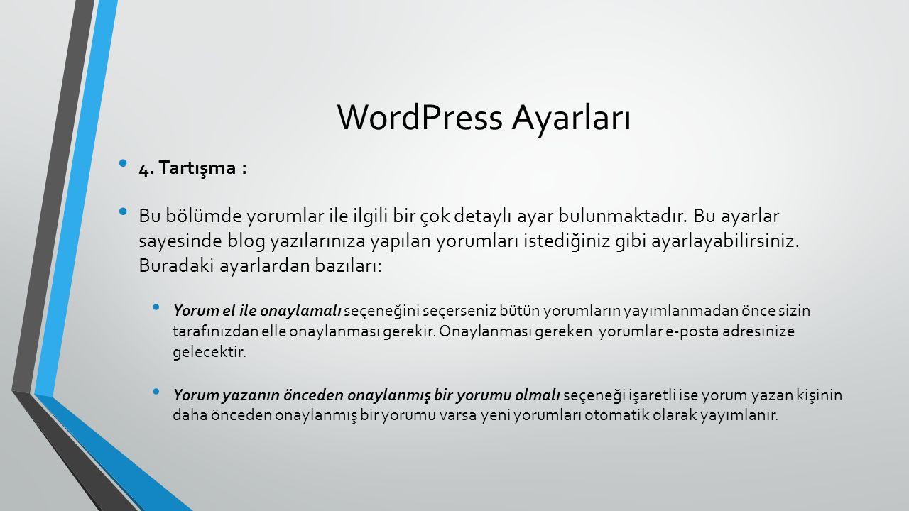 WordPress Ayarları 4. Tartışma : Bu bölümde yorumlar ile ilgili bir çok detaylı ayar bulunmaktadır. Bu ayarlar sayesinde blog yazılarınıza yapılan yor
