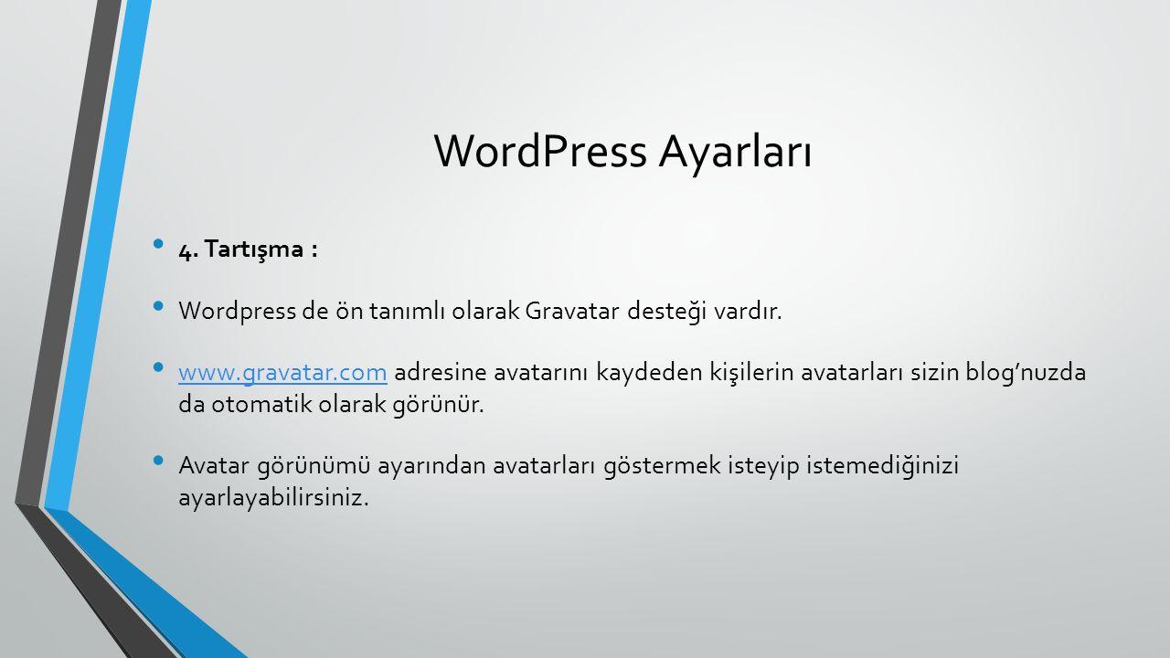 WordPress Ayarları 4. Tartışma : Wordpress de ön tanımlı olarak Gravatar desteği vardır. www.gravatar.com adresine avatarını kaydeden kişilerin avatar
