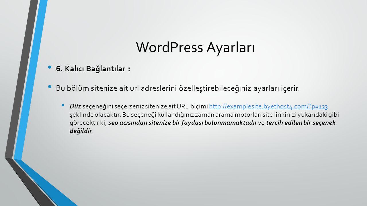 WordPress Ayarları 6. Kalıcı Bağlantılar : Bu bölüm sitenize ait url adreslerini özelleştirebileceğiniz ayarları içerir. Düz seçeneğini seçerseniz sit