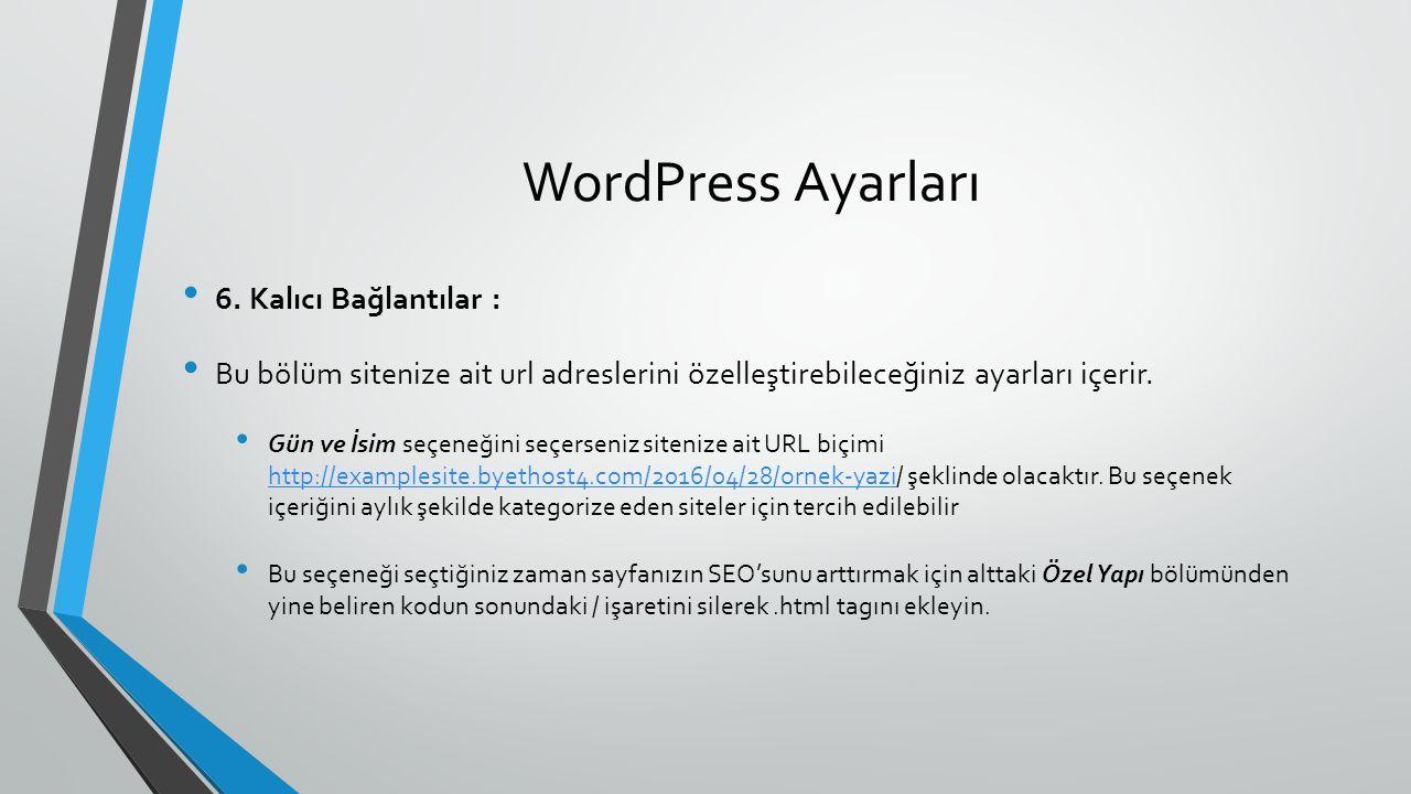 WordPress Ayarları 6. Kalıcı Bağlantılar : Bu bölüm sitenize ait url adreslerini özelleştirebileceğiniz ayarları içerir. Gün ve İsim seçeneğini seçers