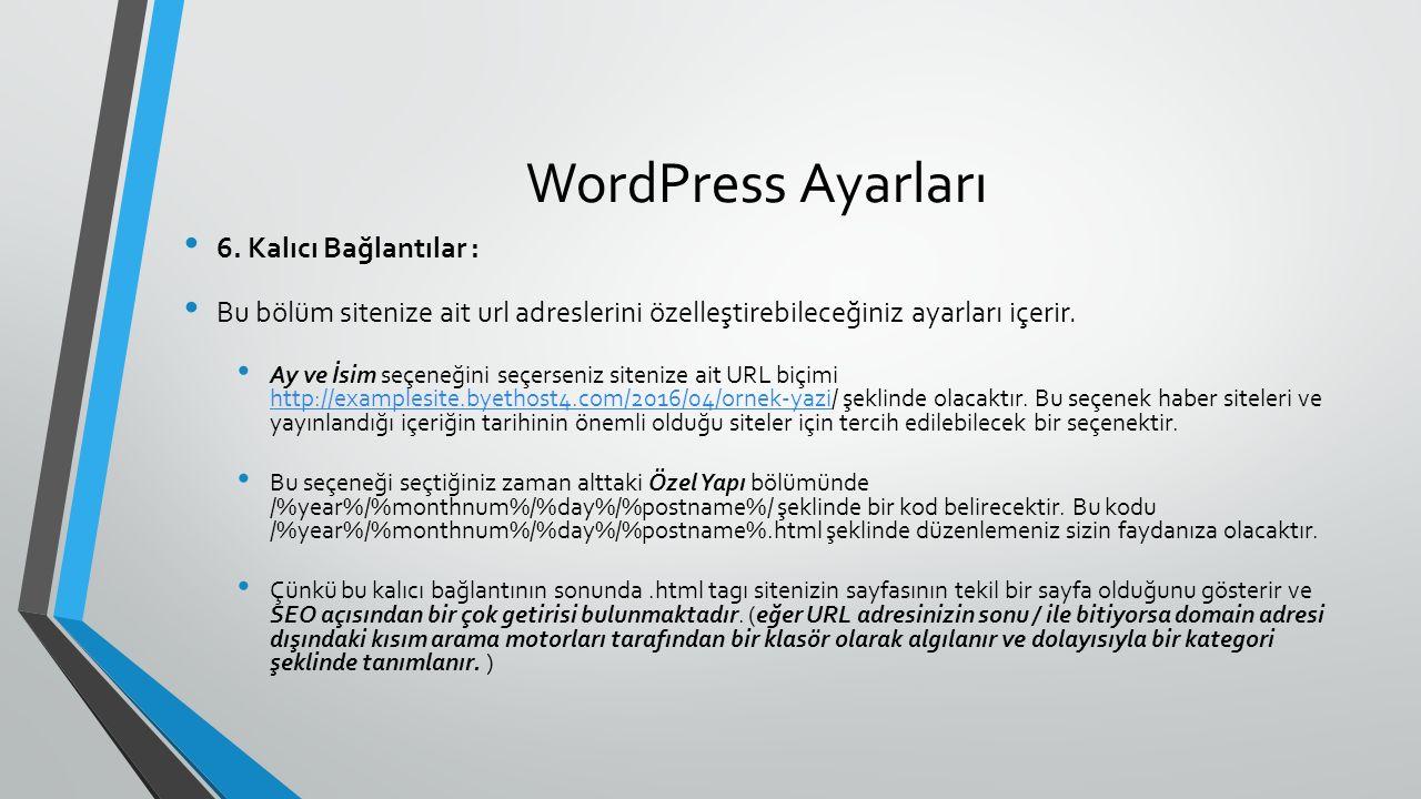 WordPress Ayarları 6. Kalıcı Bağlantılar : Bu bölüm sitenize ait url adreslerini özelleştirebileceğiniz ayarları içerir. Ay ve İsim seçeneğini seçerse