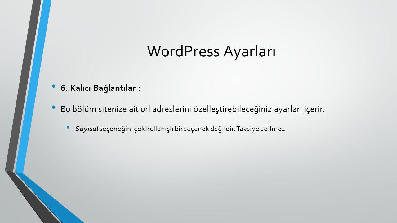 WordPress Ayarları 6. Kalıcı Bağlantılar : Bu bölüm sitenize ait url adreslerini özelleştirebileceğiniz ayarları içerir. Sayısal seçeneğini çok kullan