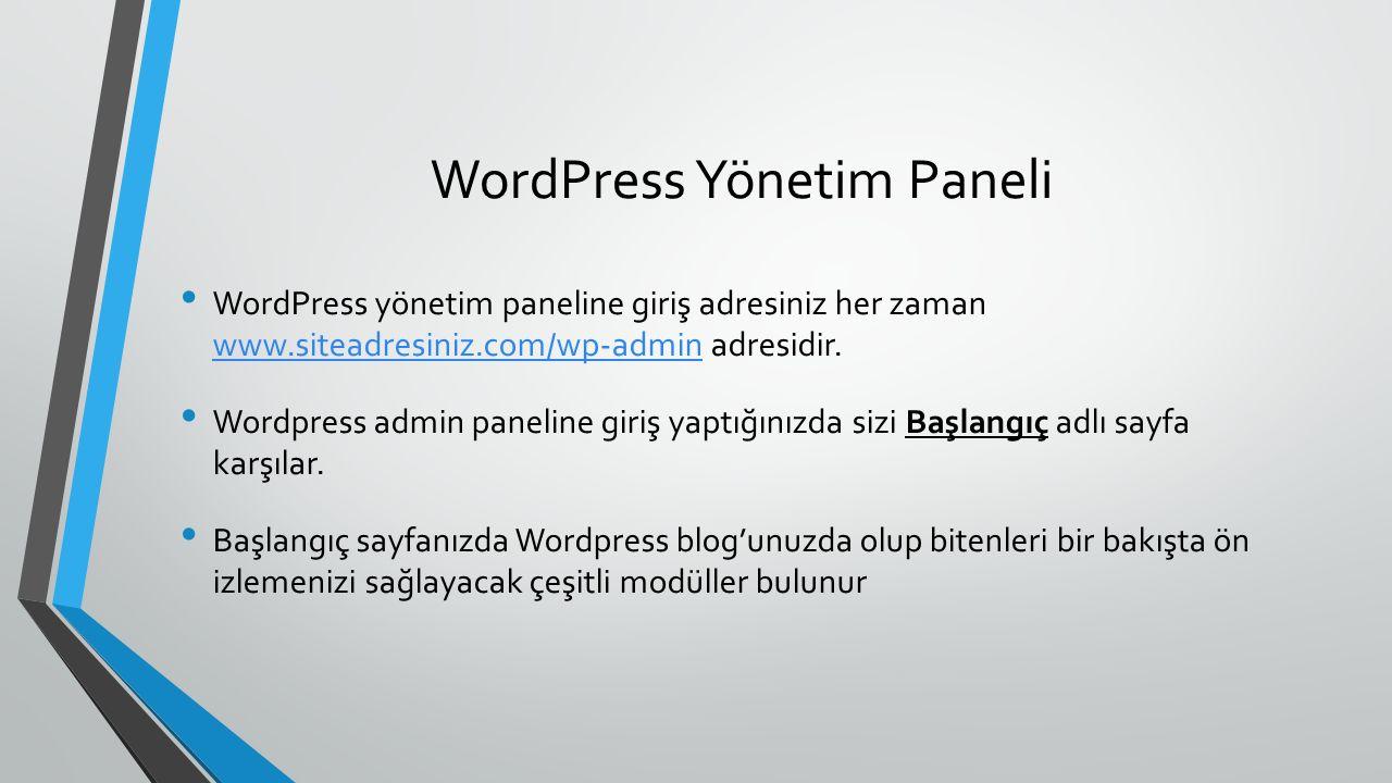 WordPress Yönetim Paneli WordPress yönetim paneline giriş adresiniz her zaman www.siteadresiniz.com/wp-admin adresidir. www.siteadresiniz.com/wp-admin