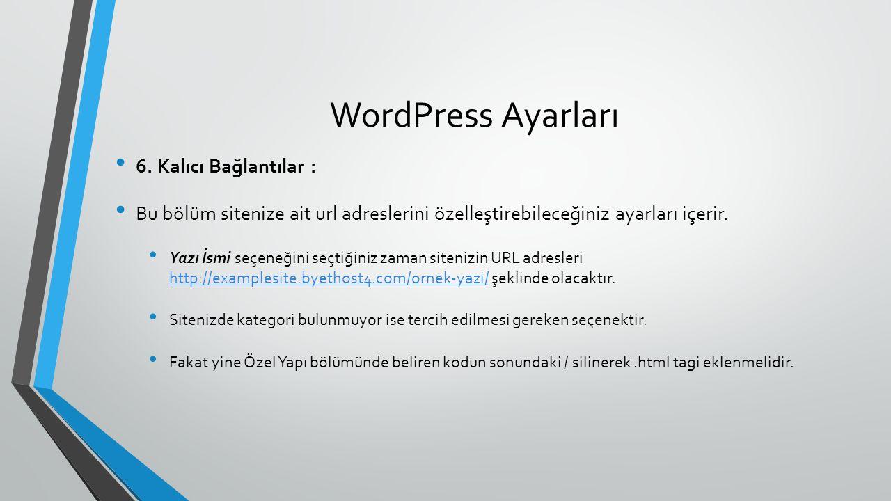 WordPress Ayarları 6. Kalıcı Bağlantılar : Bu bölüm sitenize ait url adreslerini özelleştirebileceğiniz ayarları içerir. Yazı İsmi seçeneğini seçtiğin