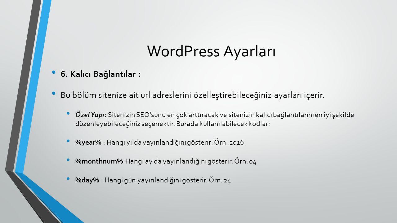 WordPress Ayarları 6. Kalıcı Bağlantılar : Bu bölüm sitenize ait url adreslerini özelleştirebileceğiniz ayarları içerir. Özel Yapı: Sitenizin SEO'sunu