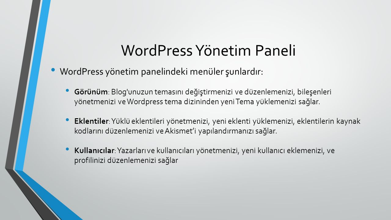 WordPress Yönetim Paneli WordPress yönetim panelindeki menüler şunlardır: Görünüm: Blog unuzun temasını değiştirmenizi ve düzenlemenizi, bileşenleri yönetmenizi ve Wordpress tema dizininden yeni Tema yüklemenizi sağlar.