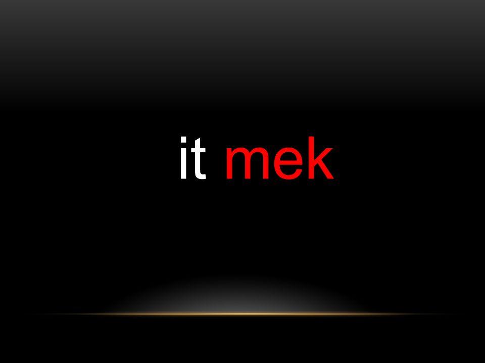 it mek
