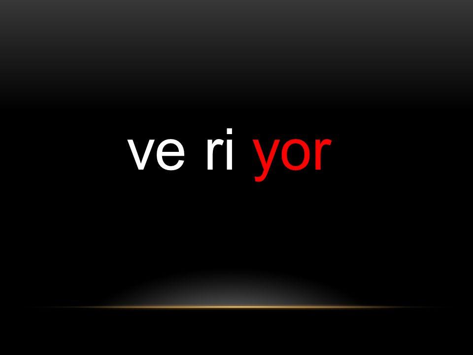 ve ri yor