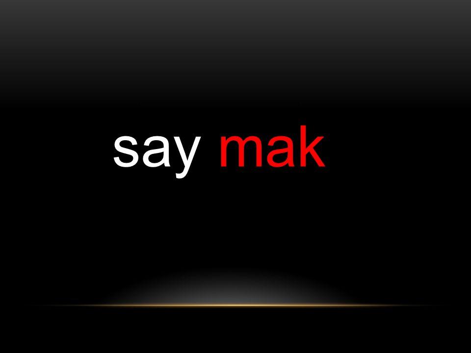 say mak