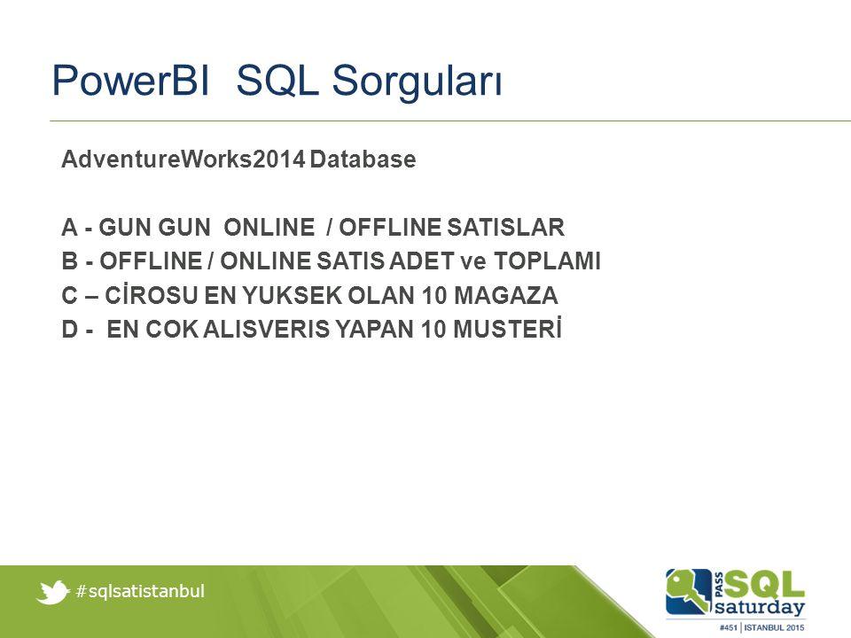 #sqlsatistanbul PowerBI SQL Sorguları AdventureWorks2014 Database A - GUN GUN ONLINE / OFFLINE SATISLAR B - OFFLINE / ONLINE SATIS ADET ve TOPLAMI C – CİROSU EN YUKSEK OLAN 10 MAGAZA D - EN COK ALISVERIS YAPAN 10 MUSTERİ