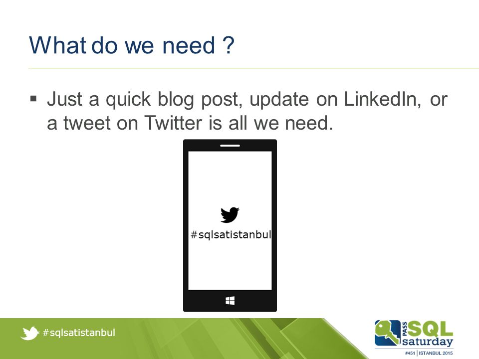 #sqlsatistanbul  Just a quick blog post, update on LinkedIn, or a tweet on Twitter is all we need.