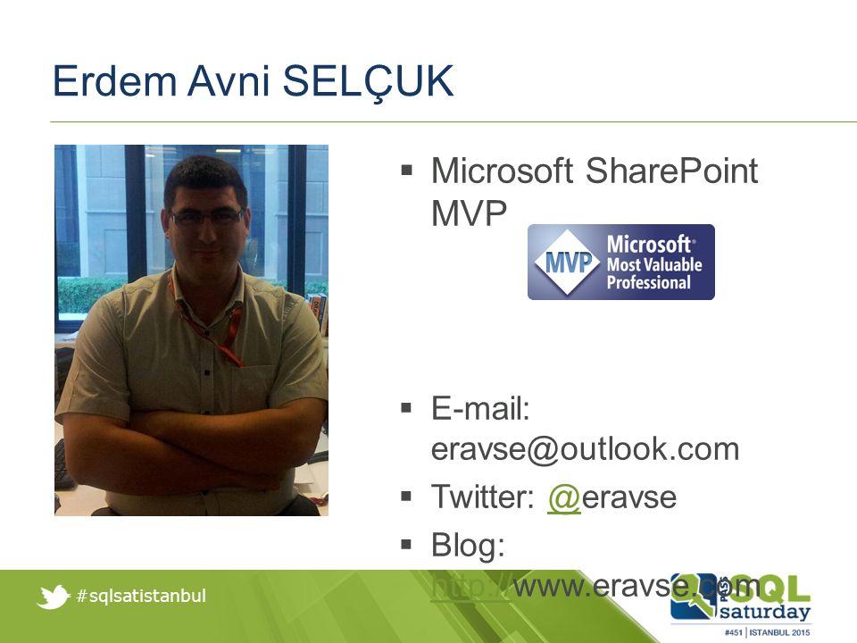 #sqlsatistanbul Erdem Avni SELÇUK  Microsoft SharePoint MVP  E-mail: eravse@outlook.com  Twitter: @eravse@  Blog: http://www.eravse.com http://