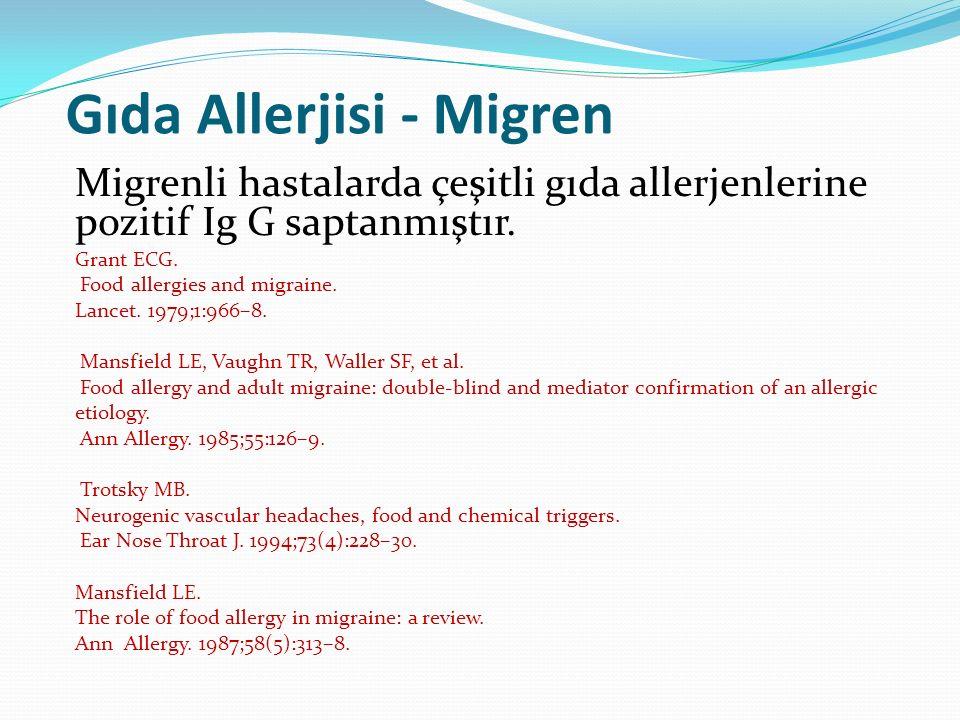 Gıda Allerjisi - Migren Migrenli hastalarda çeşitli gıda allerjenlerine pozitif Ig G saptanmıştır. Grant ECG. Food allergies and migraine. Lancet. 197