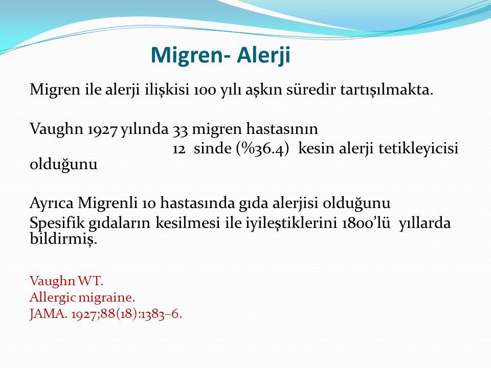 Migren- Alerji Migren ile alerji ilişkisi 100 yılı aşkın süredir tartışılmakta. Vaughn 1927 yılında 33 migren hastasının 12 sinde (%36.4) kesin alerji