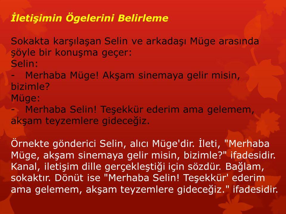 İletişimin Ögelerini Belirleme Sokakta karşılaşan Selin ve arkadaşı Müge arasında şöyle bir konuşma geçer: Selin: - Merhaba Müge.
