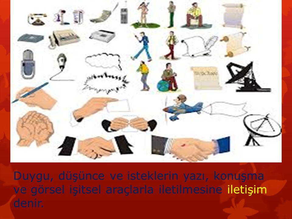 Duygu, düşünce ve isteklerin yazı, konuşma ve görsel işitsel araçlarla iletilmesine iletişim denir.