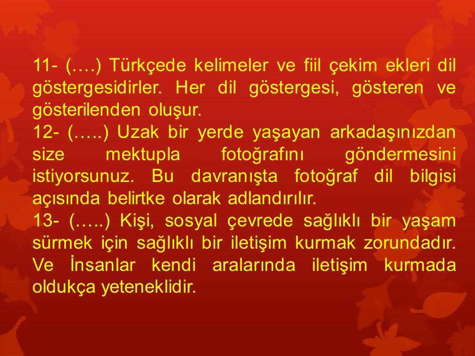 11- (….) Türkçede kelimeler ve fiil çekim ekleri dil göstergesidirler.