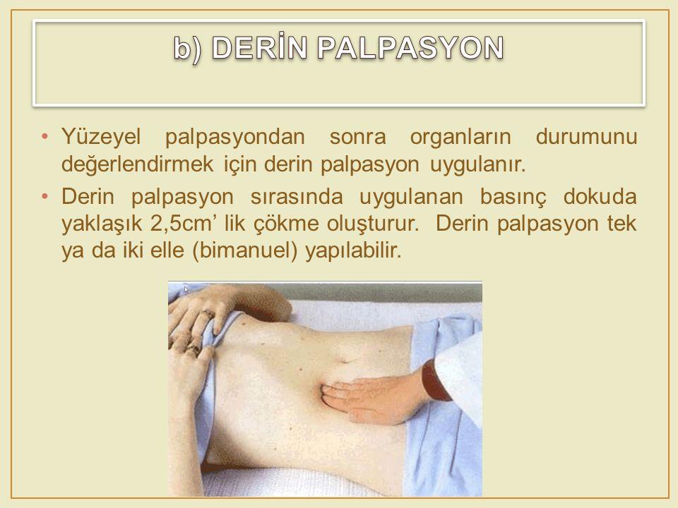 Yüzeyel palpasyondan sonra organların durumunu değerlendirmek için derin palpasyon uygulanır. Derin palpasyon sırasında uygulanan basınç dokuda yaklaş