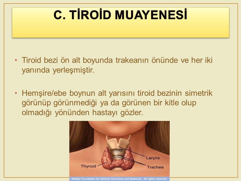 Tiroid bezi ön alt boyunda trakeanın önünde ve her iki yanında yerleşmiştir. Hemşire/ebe boynun alt yarısını tiroid bezinin simetrik görünüp görünmedi