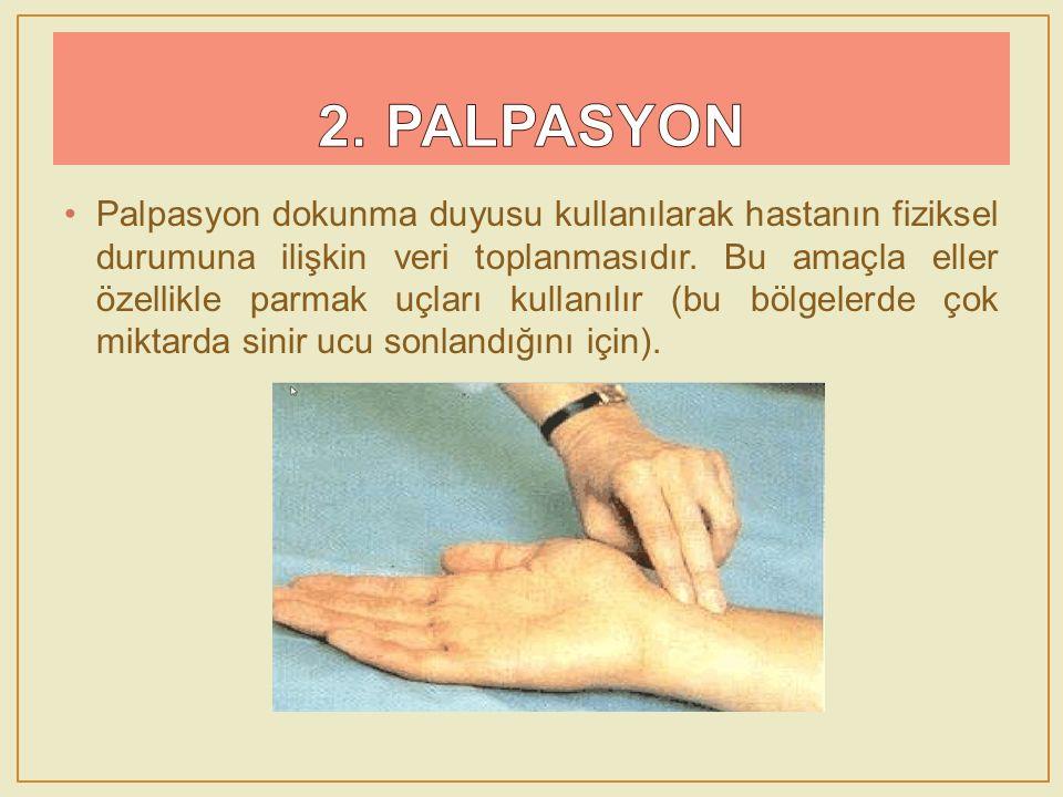 Palpasyon dokunma duyusu kullanılarak hastanın fiziksel durumuna ilişkin veri toplanmasıdır. Bu amaçla eller özellikle parmak uçları kullanılır (bu bö