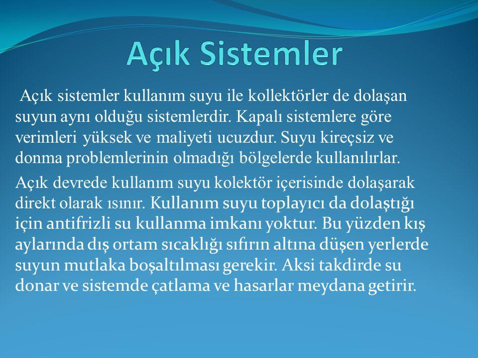 Açık sistemler kullanım suyu ile kollektörler de dolaşan suyun aynı olduğu sistemlerdir.
