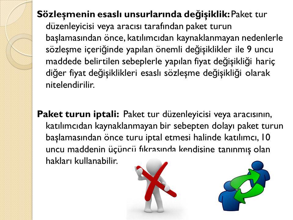 Sözleşmenin esaslı unsurlarında de ğ işiklik: Paket tur düzenleyicisi veya aracısı tarafından paket turun başlamasından önce, katılımcıdan kaynaklanma