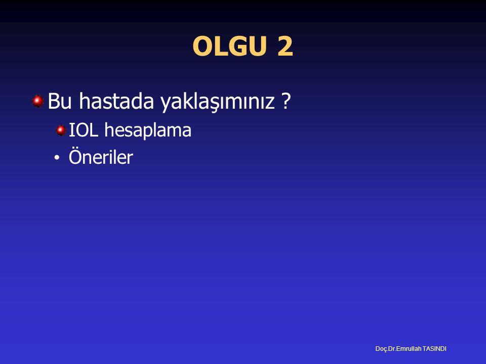 OLGU 2 Bu hastada yaklaşımınız IOL hesaplama Öneriler Doç.Dr.Emrullah TASINDI