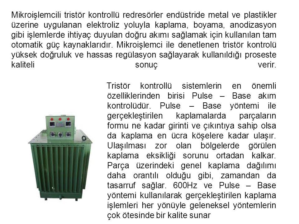 Mikroişlemcili tristör kontrollü redresörler endüstride metal ve plastikler üzerine uygulanan elektroliz yoluyla kaplama, boyama, anodizasyon gibi işlemlerde ihtiyaç duyulan doğru akımı sağlamak için kullanılan tam otomatik güç kaynaklarıdır.