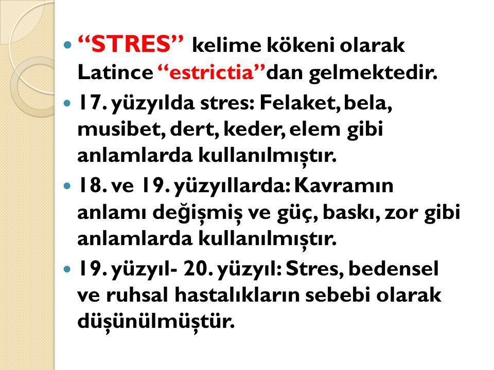 """""""STRES"""" kelime kökeni olarak Latince """"estrictia""""dan gelmektedir. 17. yüzyılda stres: Felaket, bela, musibet, dert, keder, elem gibi anlamlarda kullanı"""