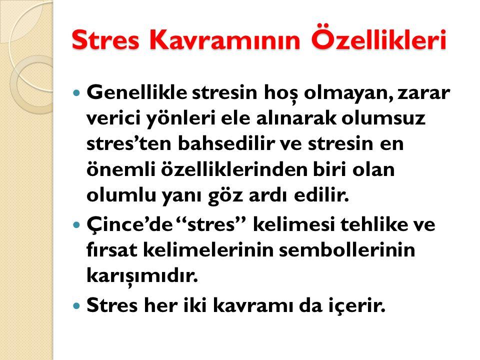Stres Kavramının Özellikleri Genellikle stresin hoş olmayan, zarar verici yönleri ele alınarak olumsuz stres'ten bahsedilir ve stresin en önemli özell
