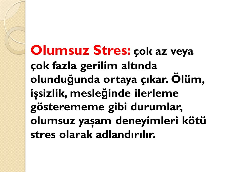 Olumsuz Stres: çok az veya çok fazla gerilim altında olundu ğ unda ortaya çıkar. Ölüm, işsizlik, mesle ğ inde ilerleme gösterememe gibi durumlar, olum