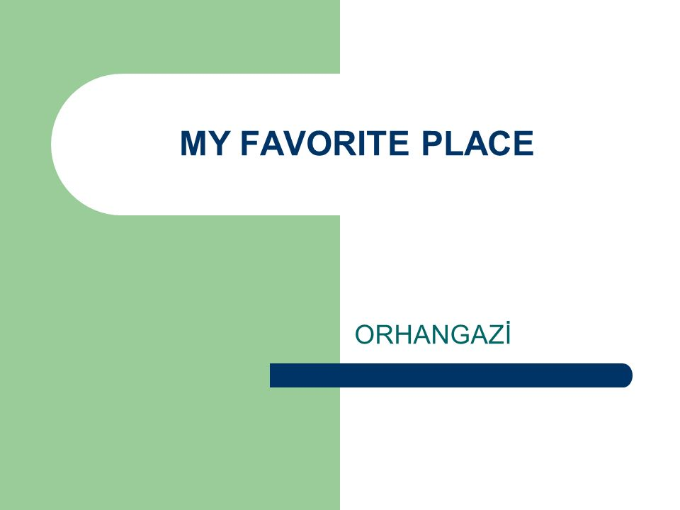 MY FAVORITE PLACE ORHANGAZİ