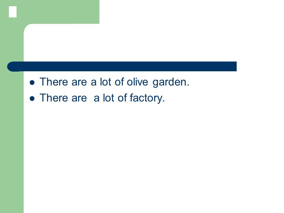 There are a lot of olive garden. There are a lot of factory.