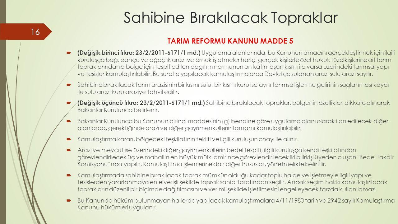 Sahibine Bırakılacak Topraklar TARIM REFORMU KANUNU MADDE 5  (Değişik birinci fıkra: 23/2/2011-6171/1 md.) Uygulama alanlarında, bu Kanunun amacını g
