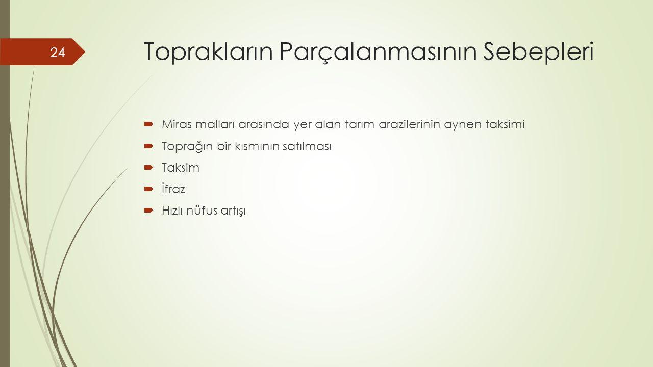Toprakların Parçalanmasının Sebepleri  Miras malları arasında yer alan tarım arazilerinin aynen taksimi  Toprağın bir kısmının satılması  Taksim 