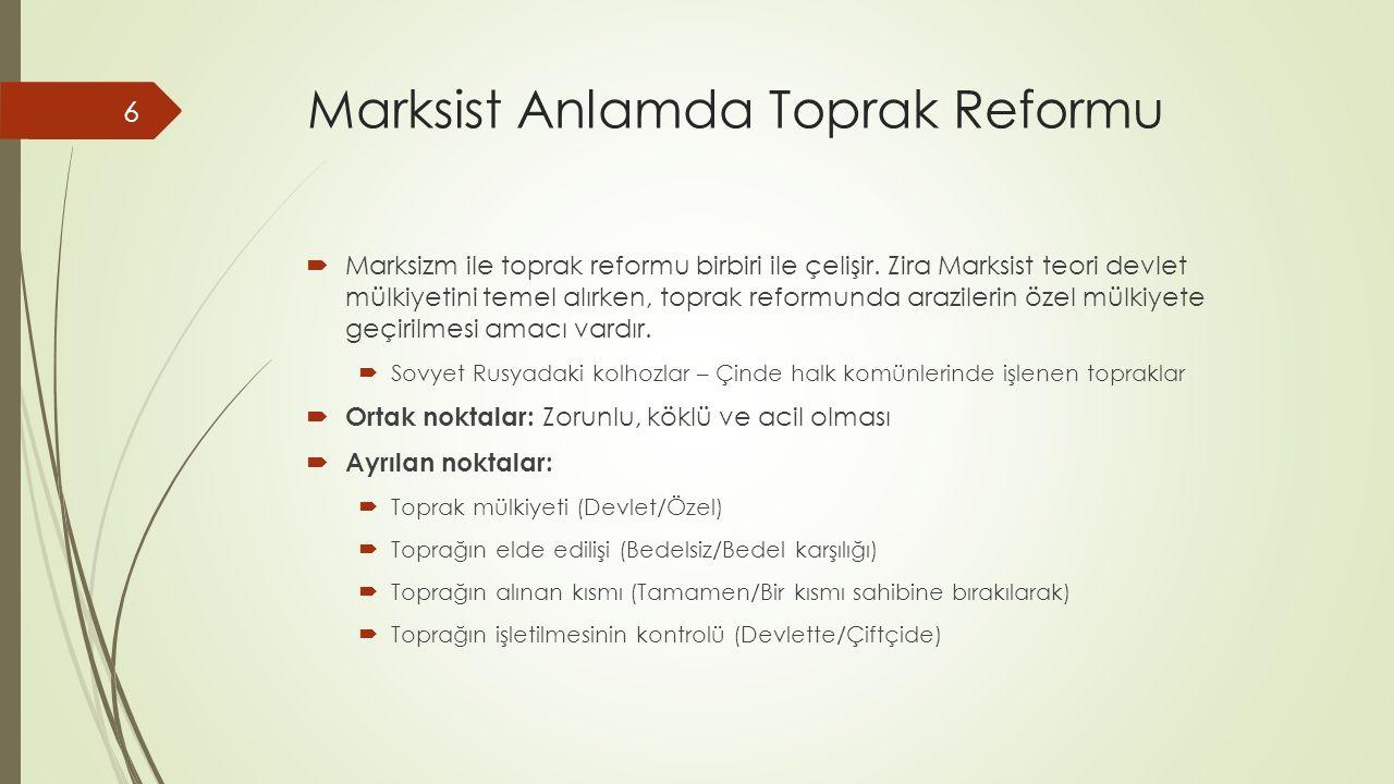Marksist Anlamda Toprak Reformu  Marksizm ile toprak reformu birbiri ile çelişir. Zira Marksist teori devlet mülkiyetini temel alırken, toprak reform