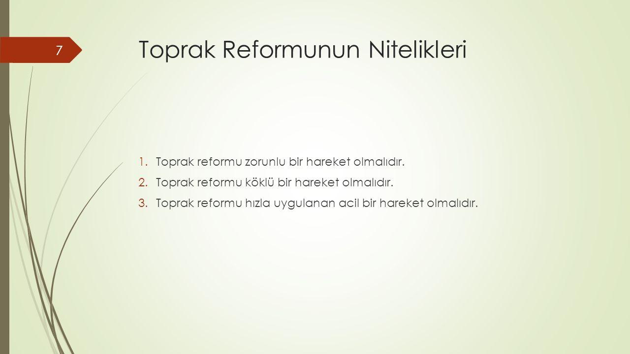 Toprak Reformunun Nitelikleri 1.Toprak reformu zorunlu bir hareket olmalıdır. 2.Toprak reformu köklü bir hareket olmalıdır. 3.Toprak reformu hızla uyg