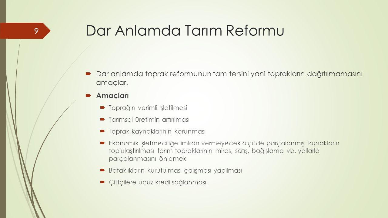 Dar Anlamda Tarım Reformu  Dar anlamda toprak reformunun tam tersini yani toprakların dağıtılmamasını amaçlar.  Amaçları  Toprağın verimli işletilm